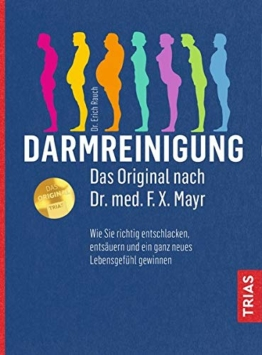 Darmreinigung. Das Original nach Dr. med. F.X. Mayr: Wie Sie richtig entschlacken, entsäuren und ein ganz neues Lebensgefühl gewinnen - 1